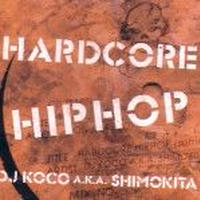 DJ KOCO aka SHIMOKITA / HARDCORE HIPHOP [MIX CD]