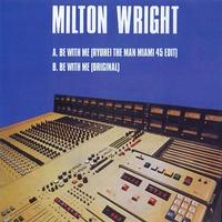 MILTON WRIGHT / BE WITH MME(RYUHEI THE MAN MIAMI 45 EDIT/ORIGINAL) [7inch]