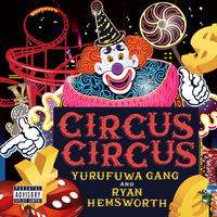 ゆるふわギャング & Ryan Hemsworth / CIRCUS CIRCUS [LP]