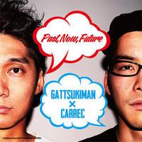 GATTSUKIMAN x CARREC / PAST, NOW, FUTURE [CD]