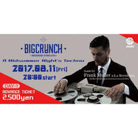 『DAY1前売りチケット』8/11(FRI)BIG CRUNCH *注)チケットの発行はありません。購入前に注意事項をご確認下さい。