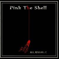 Pink The Shell「彼は、電気を消して」CD
