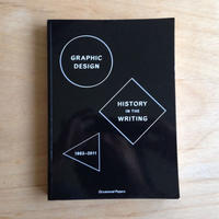 Graphic Design: History in the Writing (1983–2011) ; Edited by Catherine de Smet and Sara De Bondt