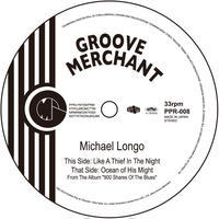 PPR-008 MICHAEL LONGO:LIKE A THIEF IN THE NIGHT / OCEAN OF HIS MIGHT