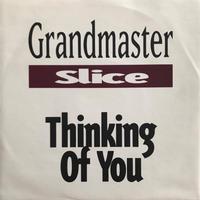 GRANDMASTER SLICE:THINKING OF YOU