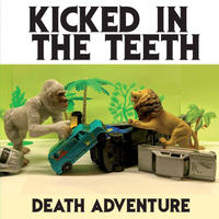 "KICKED IN THE TEETH / DEATH ADVENTURE (7""EP)"