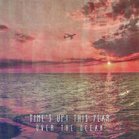 Time's Up! This Year / Over The Ocean
