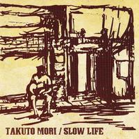 SLOW LIFE/森拓斗(TAKUTO MORI)  のコピー