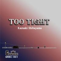 TOO TIGHT - KAZUAKI SHIBAYAMA