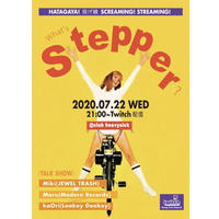 7/22(wed)【What's Stepper? 】投げ銭5000