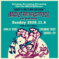 "11/8(sun)【◆""Mad Dog Show"" Jackie & The Cedricsワンマン配信Talk & Live Show!!◆】サポート5000"
