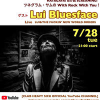 7/28(tue)【ツネグラムサムの With Rock With You ゲスト Lui Bluesface (A.K.A杉村ルイ)】投げ銭3000