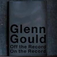 グレン・グールド 27歳の記憶 Glenn Gould Off The Record / On The Record