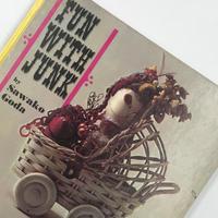 Title/ FUN WITH JUNK  Author/ Sawako Goda