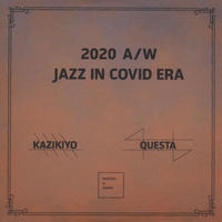 """KAZIKIYO & QUESTA / 2020 A/W JAZZ IN COVID ERA"" MIX CD"