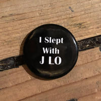 """I SLEPT WITH J LO"" BADGE"