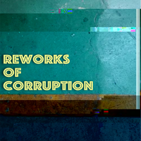 REWORKS OF CORRUPTION
