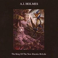 (CD) A.J. HOLMES / The King Of The New Electric Hi-life  <world / electronica>