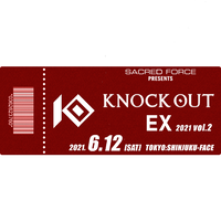 【TICKET】KNOCK OUT-EX 2021 vol.2  S席 2021.06.12 新宿FACE