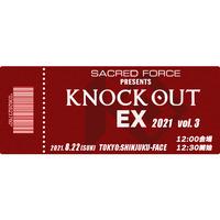 12:30開始【TICKET】KNOCK OUT-EX 2021 vol.3  S席 2021.08.22 新宿FACE