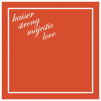 kaiser strong majestic love