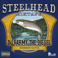 """STEELHEAD"" Mixed by DJ FARMY THE DIESEL"