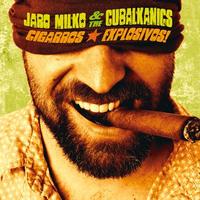 "Jaro Milko & The Cubalkanics - ""Cigarros Explosivos!"""