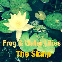 """THE SKALP - """"Frog & Water Lilies"""""""