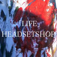 HEADSETSHOP / 「LIFE」