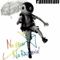 rainman  / NO RAIN NO RAINBOW