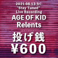 """投げ銭600円 / """"Stay Tuned"""" Live Recording - AGE OF KID / Relents -"""
