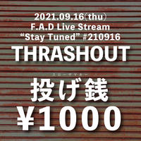 """投げ銭1000円 / F.A.D Live Stream """"Stay Tuned"""" #210916 - THRASHOUT -"""