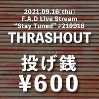 """投げ銭600円 / F.A.D Live Stream """"Stay Tuned"""" #210916 - THRASHOUT -"""