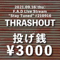 """投げ銭3000円 / F.A.D Live Stream """"Stay Tuned"""" #210916 - THRASHOUT -"""