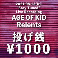 """投げ銭1000円 / """"Stay Tuned"""" Live Recording - AGE OF KID / Relents -"""