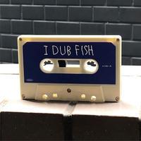 I DUB FISH cassette