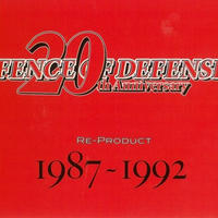 FENCE OF DEFENSE 20th Anniversary RE-PRODUCT 1987〜1992