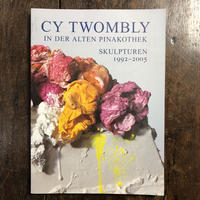 「SKULPTUREN 1992-2005 IN DER ALTEN PINKOTHEK」Cy Twombly