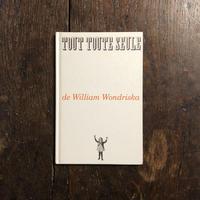 「TOUT TOUTE SEULE」William Wondriska(ウィリアム・ワンドリスカ)