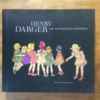 「HENRY DARGER ART AND SELECTED WRITINGS」ヘンリー・ダーガー