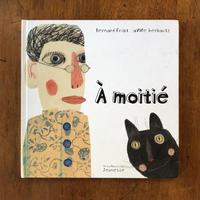 「A moitie」Bernard Friot Anne Herbauts(アンネ・エルボー)