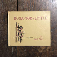 「ROSA-TOO-LITTLE」Sue Felt