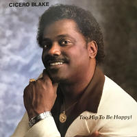 Cicero Blake - Too Hip To Be Happy! [LP][Valley Vue Records] ⇨シカゴ産 コンテンポラリー・ソウル 88年作品。