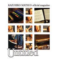 松尾一彦オフィシャルマガジン アーカイブス  『Untitled Vol.7』バックナンバー販売