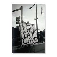 """""""LET THEM EAT CAKE"""" - Cheryl Dunn"""
