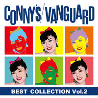 6.19発売 ♪ CONNY / CONNY'S VANGUARD VOL.2~ VV限定ベスト盤(GC-133)