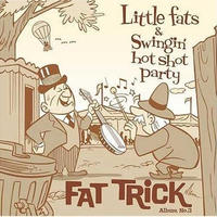 Little Fats & Swingin' Hot Shot Party  / FAT TRiCK (GC-006)