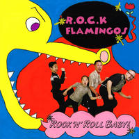 R.O.C.K FLAMINGOS / ROCK'N' ROLL BABY !(GC-025)
