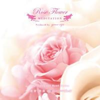 ソルフェジオ528  バラの花の瞑想&ハートの空間とオーラをバラの花で満たす リラクゼーションCD」Rose Flower Meditation ~愛