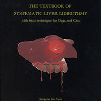 THE TEXTBOOK OF SYSTEMATIC LIVER LOBECTOMY with basic technique for Dogs and Cats